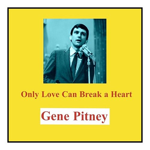 Only Love Can Break a Heart by Gene Pitney