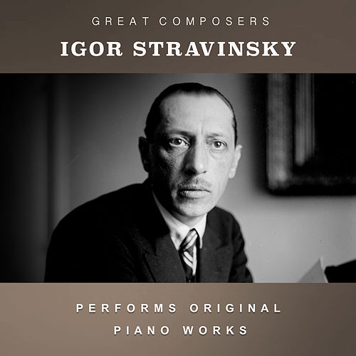 Igor Stravinsky Performs Original Piano Works de Igor Stravinsky