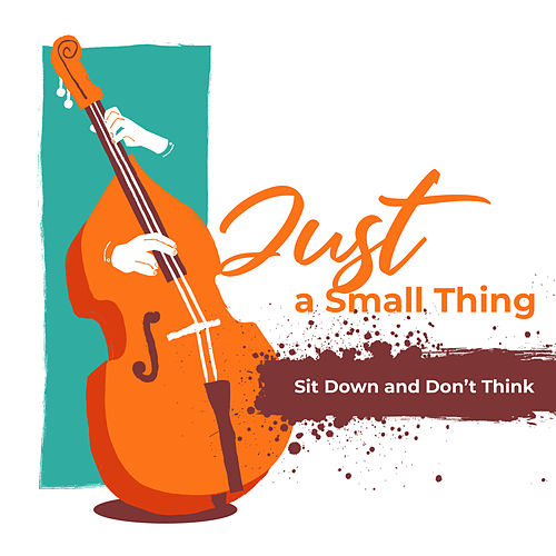 Just a Small Thing Sit Down and Don't Think by Various Artists