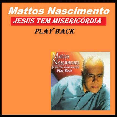 Jesus Tem Misericórdia (Play Back) de Mattos Nascimento