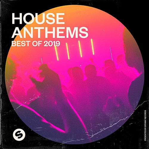 House Anthems: Best of 2019 (Presented by Spinnin' Records) by Various Artists