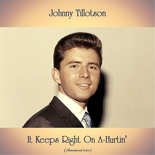 It Keeps Right On A-Hurtin' (Remastered 2020) von Johnny Tillotson