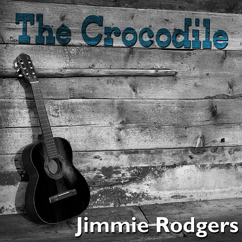 The Crocodile by Jimmie Rodgers