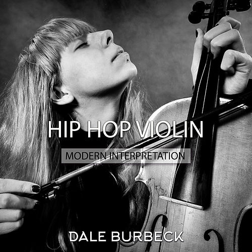 Hip Hop Violin (Modern Interpretation, Inkredible & Amazing) de Dale Burbeck