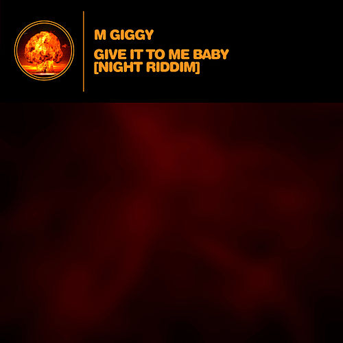 Give it to me baby (Night Riddim) by M Giggy