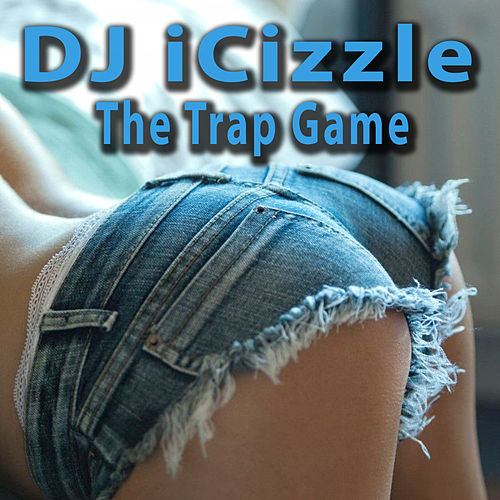 The Trap Game by DJ iCizzle