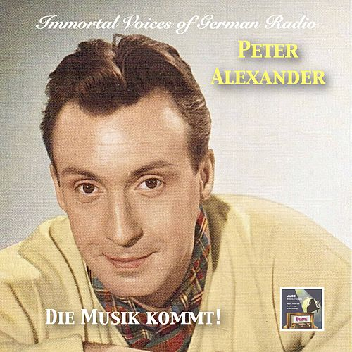 Immortal Voices of German Radio: Peter Alexander – Die Musik kommt! von Peter Alexander