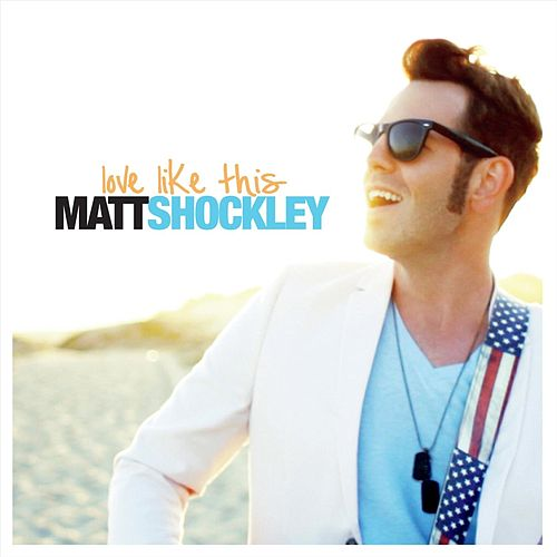 Love Like This (Remastered 20/20 Edition) by Matt Shockley