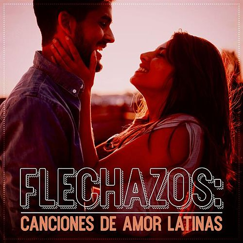 Flechazos: Canciones de amor latinas de Various Artists