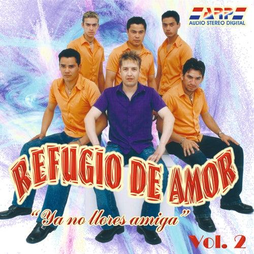 Ya No Llores Amiga (Vol. 2) by Refugio de Amor