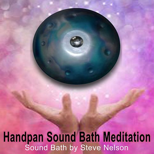 Handpan Sound Bath Meditation (Sound Healing with Handpan - Sound Bath by Steve Nelson) by Steve Nelson