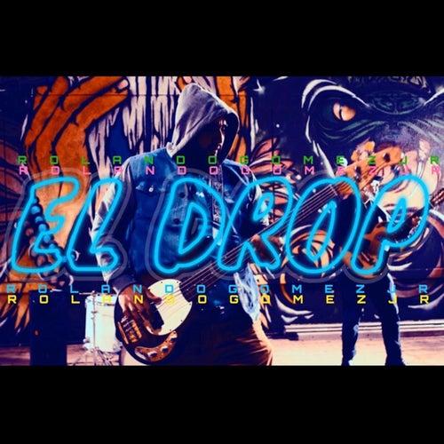 El Drop de Rolando Gomez Jr.