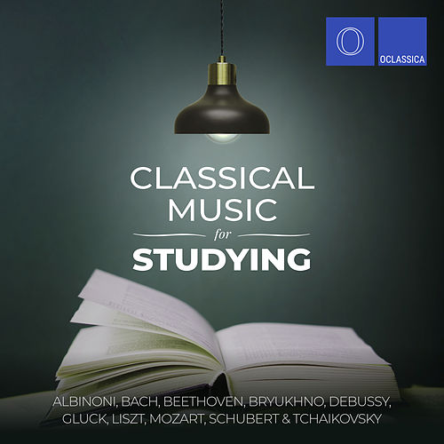 Albinoni, Bach, Beethoven, Bryukhno, Debussy, Gluck, Liszt, Mozart, Schubert & Tchaikovsky: Classical Music for Studying by Various Artists