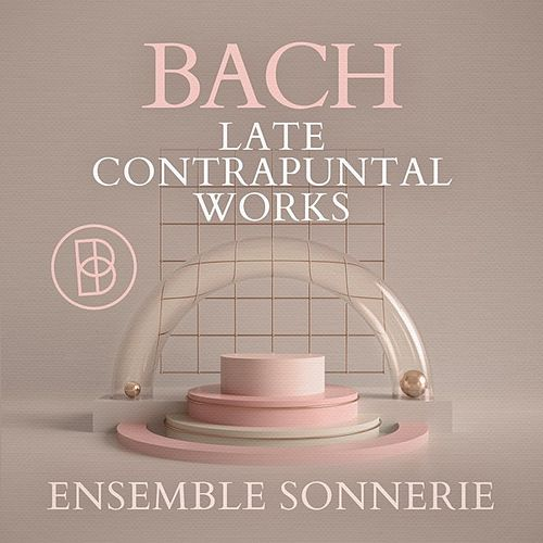 Bach: Late Contrapuntal Works by Ensemble Sonnerie