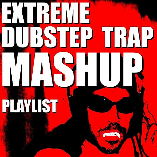 Extreme Dubstep Trap Mashup Playlist von Blue Claw Philharmonic