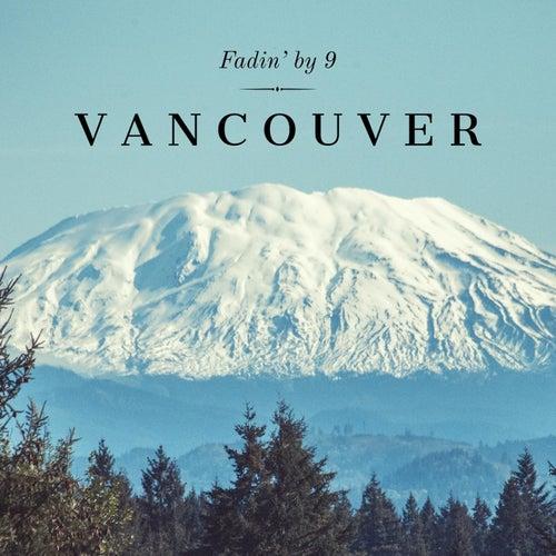 Vancouver de Fadin' By 9