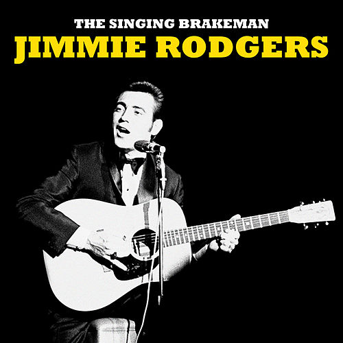 The Singing Brakeman (Remastered) by Jimmie Rodgers