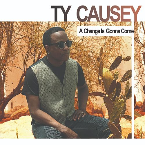 A Change Is Gonna Come by Ty Causey