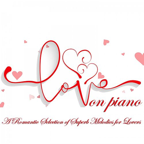 Love on Piano (A Romantic Selection of Superb Melodies for Lovers) by Romantic Piano Ensemble