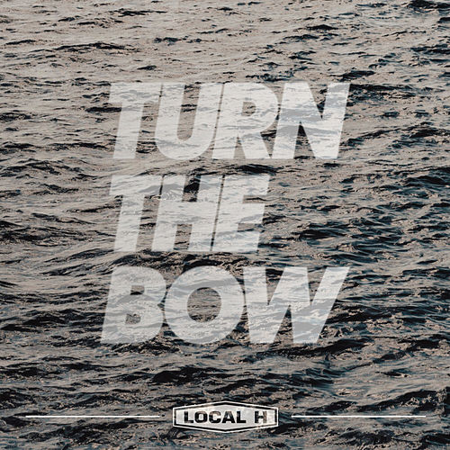 Turn The Bow de Local H