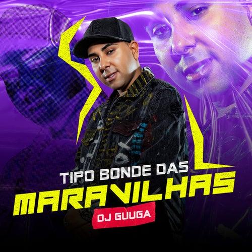 Tipo Bonde das Maravilhas de DJ Guuga
