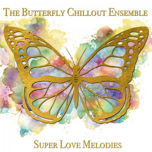 Super Love Melodies de The Butterfly Chillout Ensemble