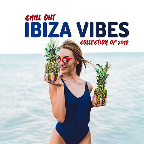 Chill Out Ibiza Vibes Collection of 2019 von Ibiza Chill Out