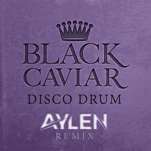 Disco Drum (Aylen Remix) by Black Caviar