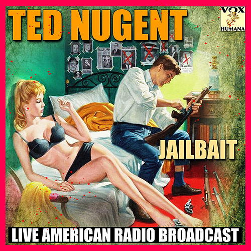 Jailbait (Live) by Ted Nugent