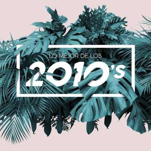 Lo mejor de los 2010's by Various Artists