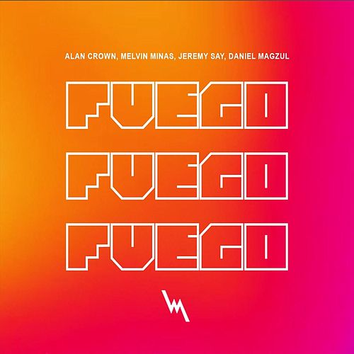 Fuego (feat. Melvin Minas, Jeremy Say & Daniel Magzul) by Alan Crown