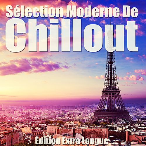 Sélection Moderne De Chillout (Édition Extra Longue) by Various Artists