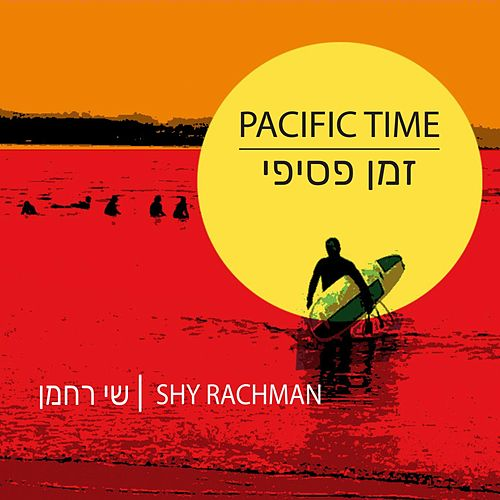 Pacific Time by Shy Rachman
