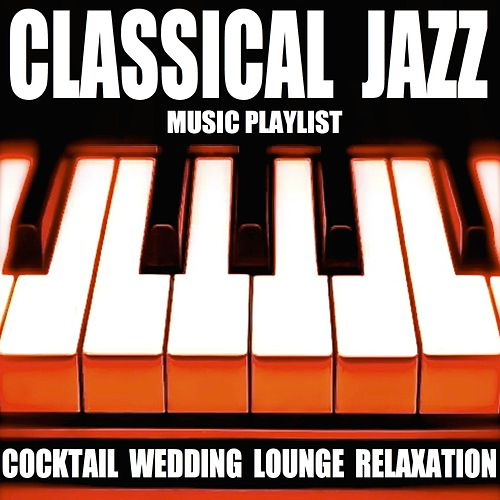 Classical Jazz Music Playlist: Cocktail Wedding Lounge Relaxation von Blue Claw Philharmonic