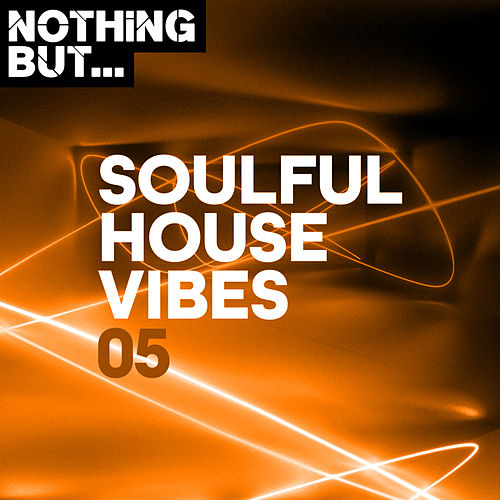 Nothing But... Soulful House Vibes, Vol. 05 by Various Artists