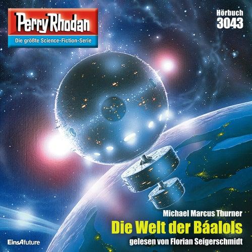 Die Welt der Báalols - Perry Rhodan - Erstauflage 3043 (Ungekürzt) von Michael Marcus Thurner