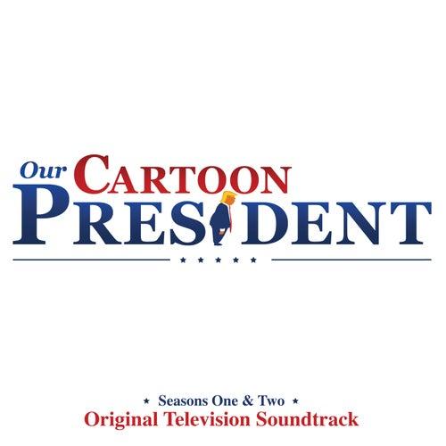 Our Cartoon President: Seasons 1 & 2 (Original Television Soundtrack) by Our Cartoon President Cast