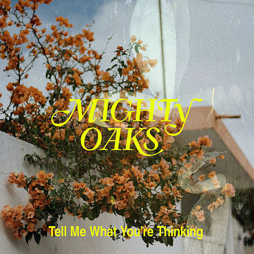Tell Me What You're Thinking von Mighty Oaks