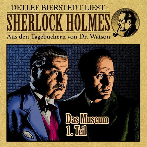 Das Museum, 1. Teil (Sherlock Holmes : Aus den Tagebüchern von Dr. Watson) von Sherlock Holmes