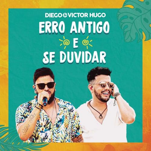 Erro Antigo / Se Duvidar de Diego & Victor Hugo