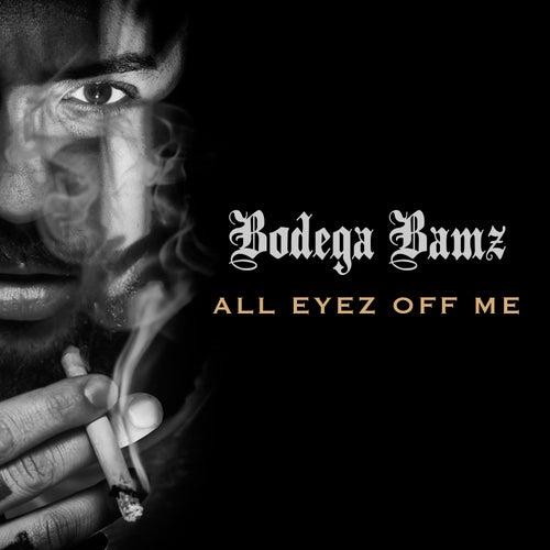 All Eyez Off Me by Bodega Bamz