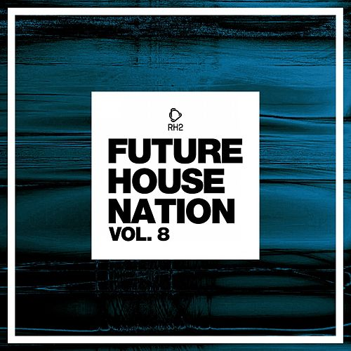 Future House Nation, Vol. 8 von Various Artists