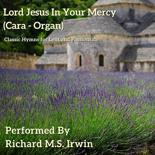 Lord Jesus in Your Mercy (Cara - Organ) by Richard M.S. Irwin