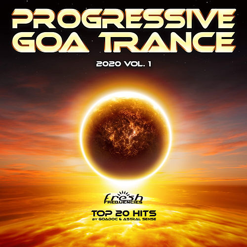 Progressive Goa Trance: 2020 Top 20 Hits by GoaDoc & Astral Sense, Vol. 1 by Goa Doc