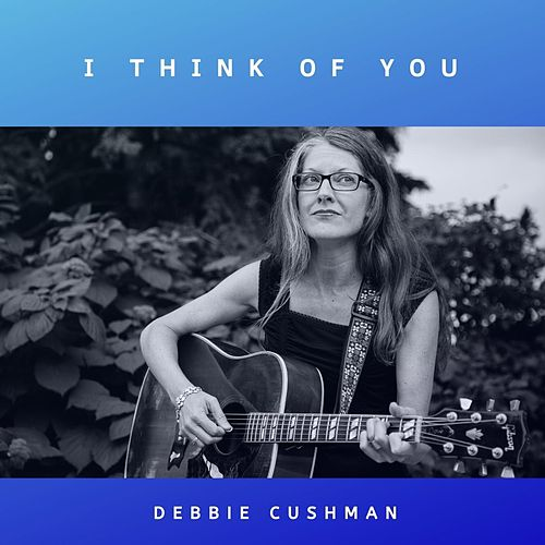 I Think of You by Debbie Cushman