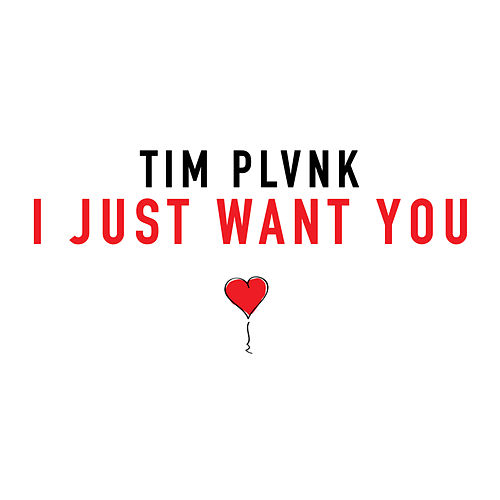 I Just Want You by Tim Plvnk