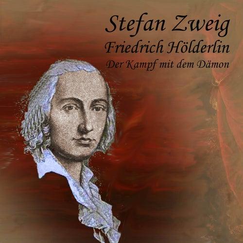 Friedrich Hölderlin (Der Kampf mit dem Dämon) von Stefan Zweig