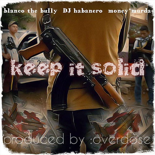 Keep It Solid (feat. Dj Habanero & Money Murda) von Blanco The Bully