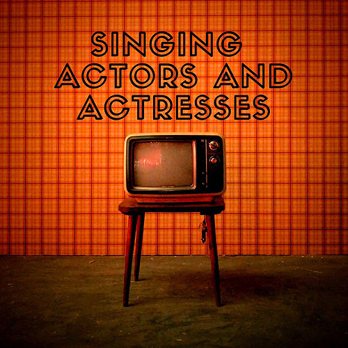 Singing actors and actresses de Various Artists