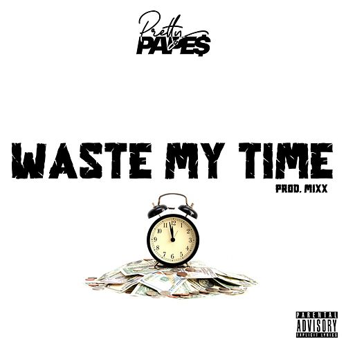 Waste My Time by Pretty Pape$